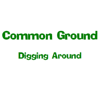 Common Ground -- Digging Around