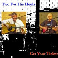 Two For His Heels -- Get Your Ticket